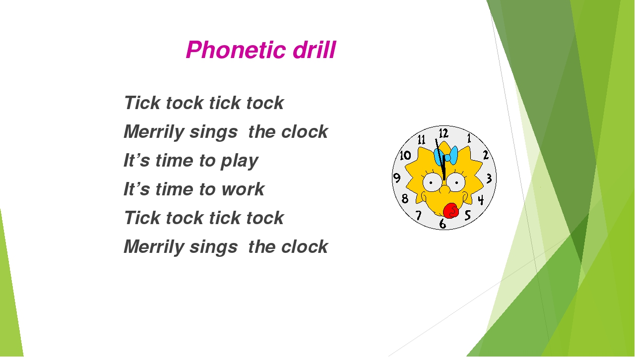 Phonetic drill Tick tock tick tock Merrily sings the clock It's time to play...