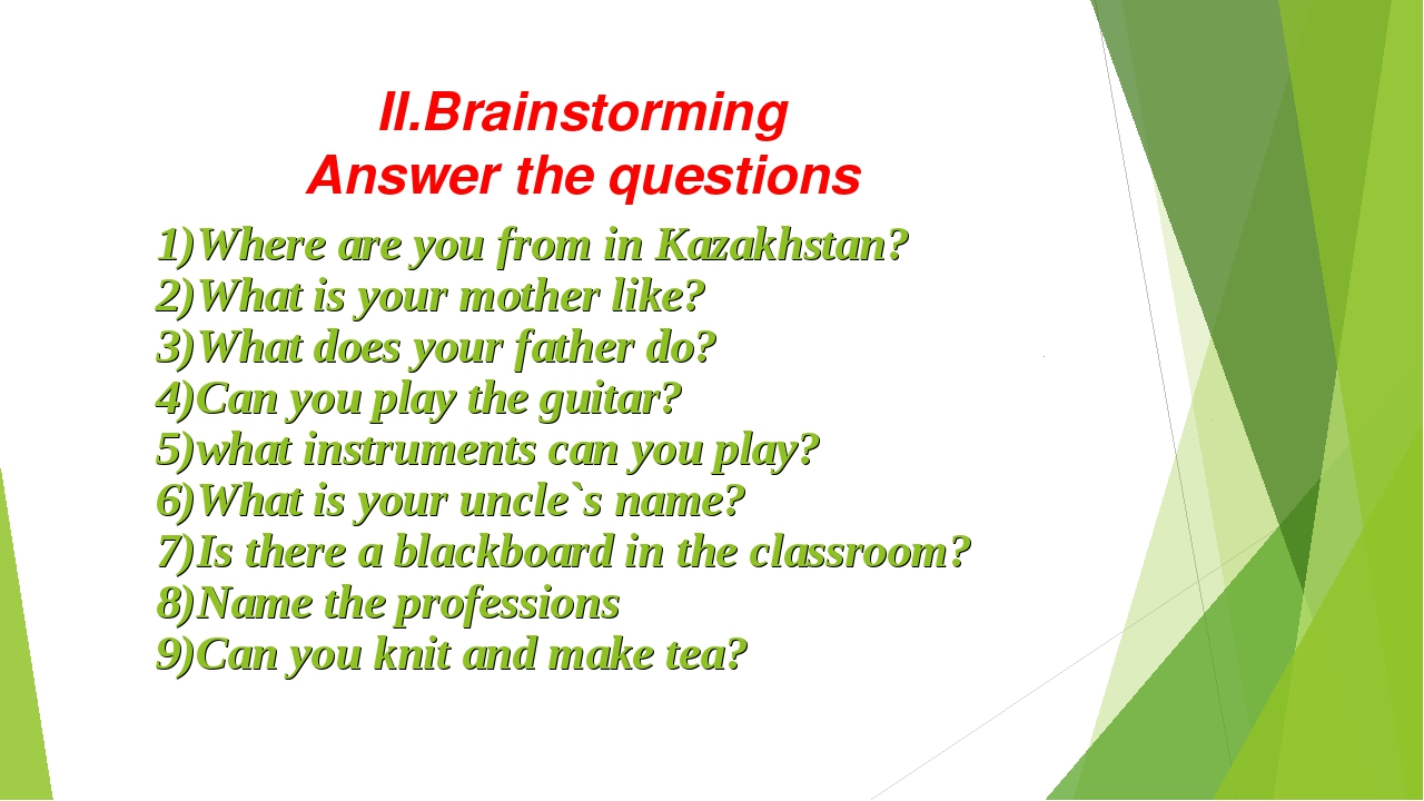 II.Brainstorming Answer the questions 1)Where are you from in Kazakhstan? 2)W...