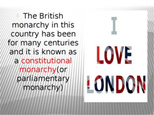 The British monarchy in this country has been for many centuries and it is k