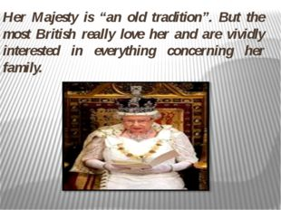 """Her Majesty is """"an old tradition"""". But the most British really love her and"""
