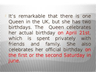 It's remarkable that there is one Queen in the UK, but she has two birthdays.