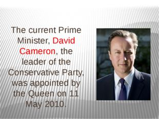 The current Prime Minister, David Cameron, the leader of the Conservative Par