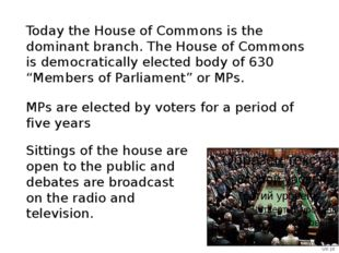 Today the House of Commons is the dominant branch. The House of Commons is de