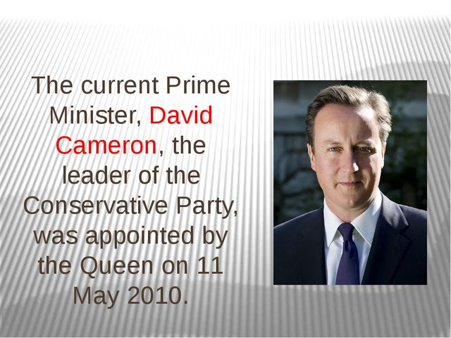 The current Prime Minister, David Cameron, the leader of the Conservative Par...