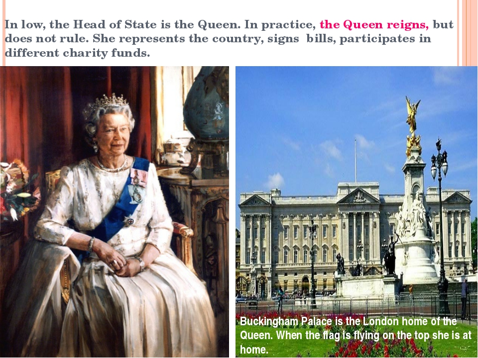In low, the Head of State is the Queen. In practice, the Queen reigns, but do...