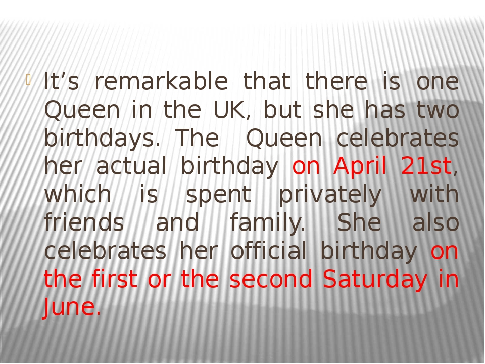 It's remarkable that there is one Queen in the UK, but she has two birthdays....