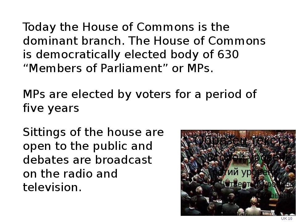 Today the House of Commons is the dominant branch. The House of Commons is de...