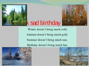 A sad birthday Winter doesn't bring much cold, Autumn doesn't bring much gold