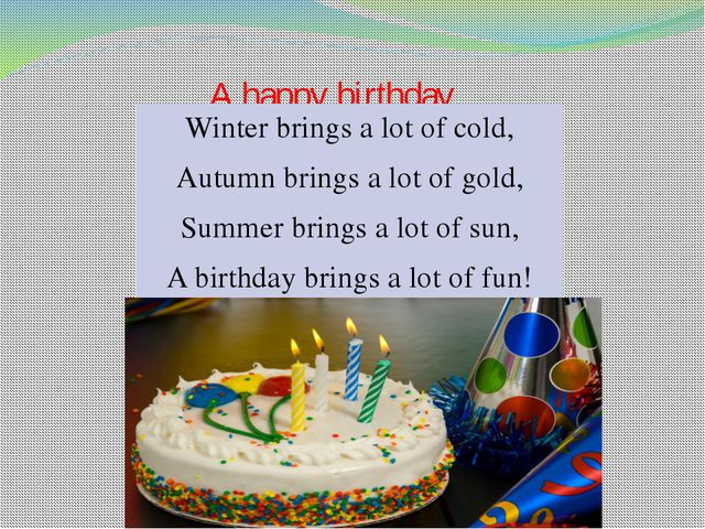 A happy birthday Winter brings a lot of cold, Autumn brings a lot of gold, Su...