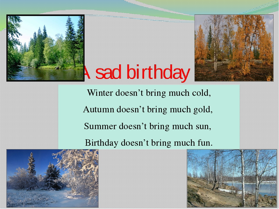 A sad birthday Winter doesn't bring much cold, Autumn doesn't bring much gold...