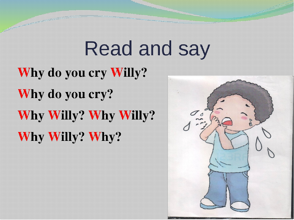 Read and say Why do you cry Willy? Why do you cry? Why Willy? Why Willy? Why...