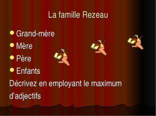 La famille Rezeau Grand-mère Mère Père Enfants Décrivez en employant le maxim