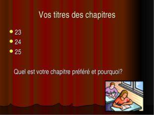 Vos titres des chapitres 23 24 25 Quel est votre chapitre préféré et pourquoi?