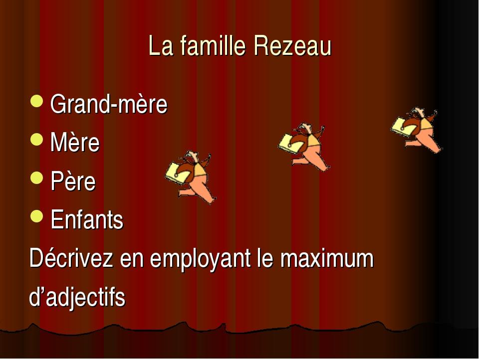 La famille Rezeau Grand-mère Mère Père Enfants Décrivez en employant le maxim...