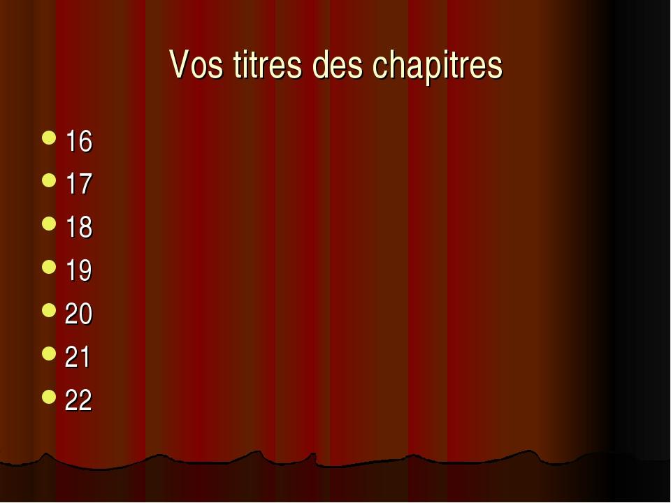 Vos titres des chapitres 16 17 18 19 20 21 22
