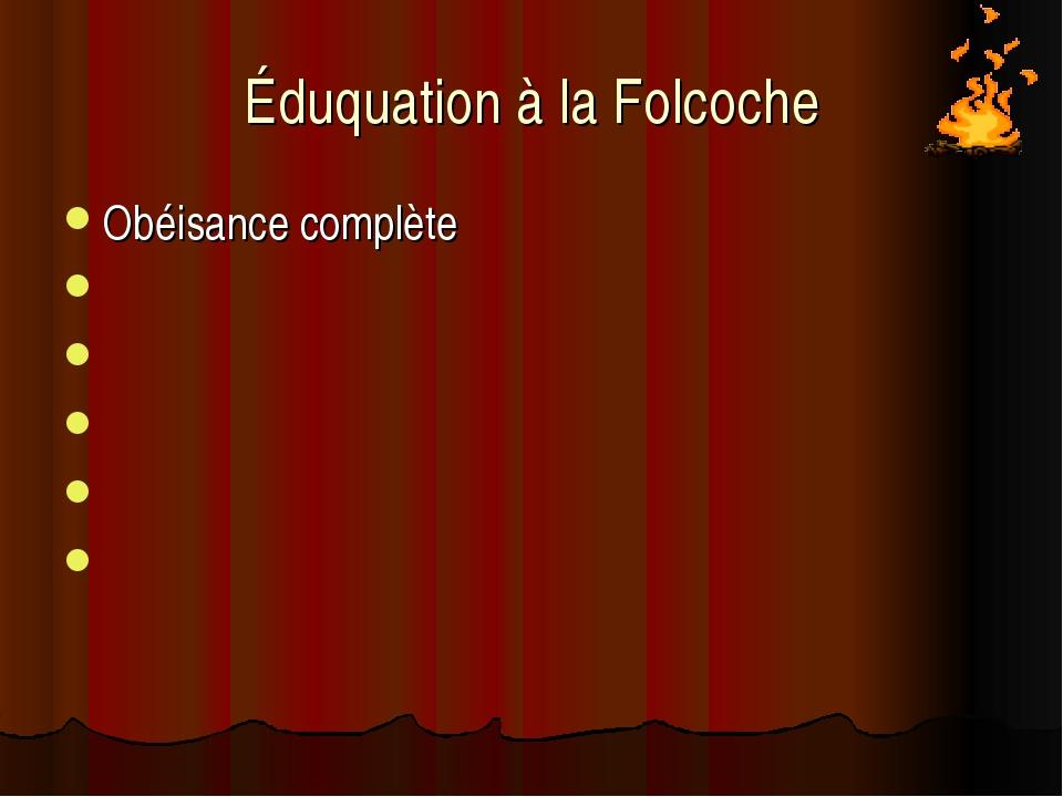 Éduquation à la Folcoche Obéisance complète