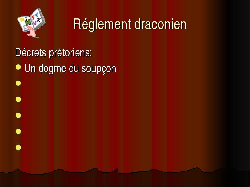 Réglement draconien Décrets prétoriens: Un dogme du soupçon