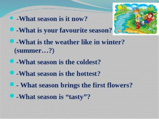 -What season is it now? -What is your favourite season? -What is the weather