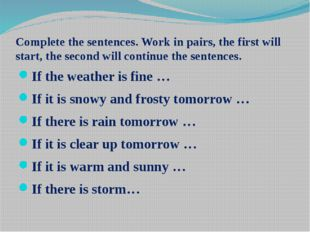 Complete the sentences. Work in pairs, the first will start, the second will