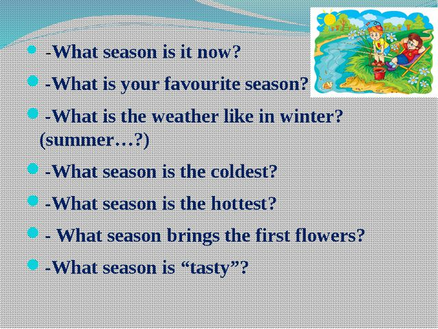-What season is it now? -What is your favourite season? -What is the weather...