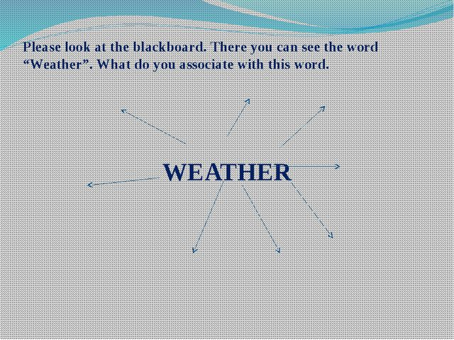 """Please look at the blackboard. There you can see the word """"Weather"""". What do..."""