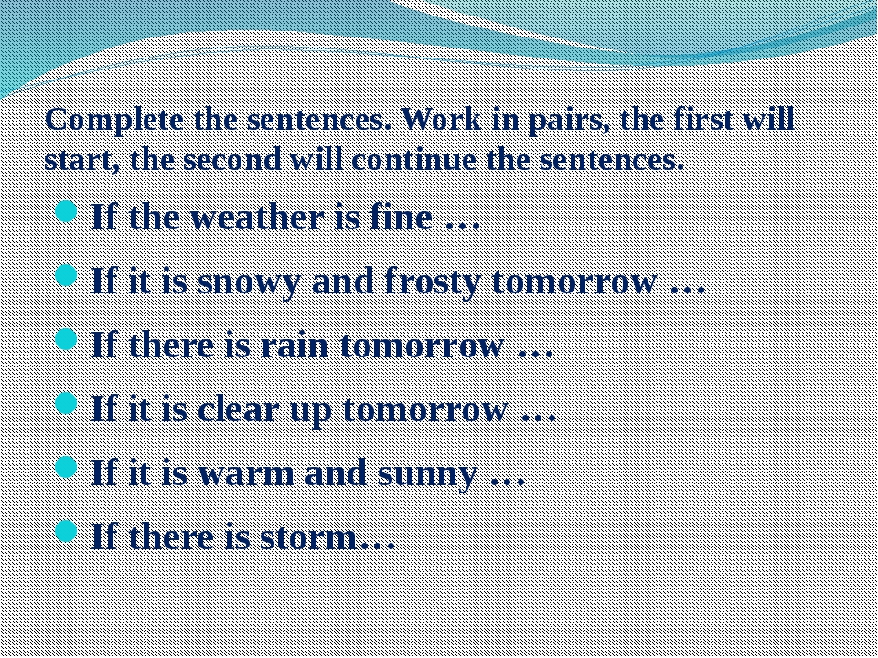 Complete the sentences. Work in pairs, the first will start, the second will...