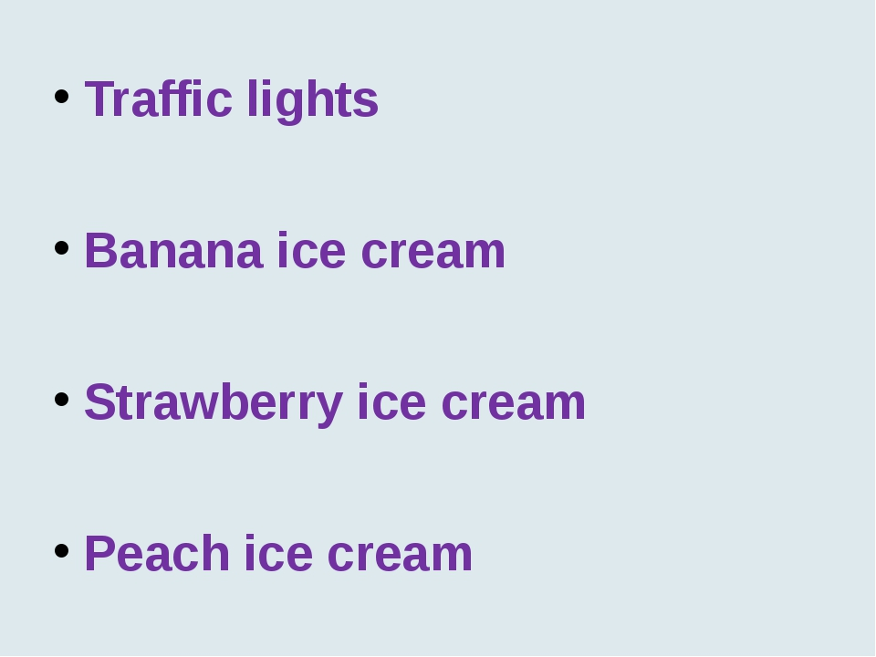 Traffic lights Banana ice cream Strawberry ice cream Peach ice cream