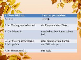 1. DiesesBildhat Lewitangeschrieben 2. Esist Herbst. 3.ImVordergrundsehenwir