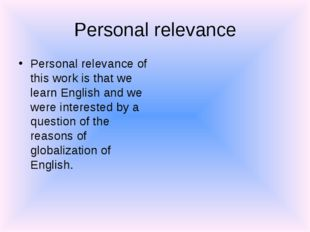 Personal relevance Personal relevance of this work is that we learn English a