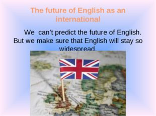 The future of English as an international We can't predict the future of Engl