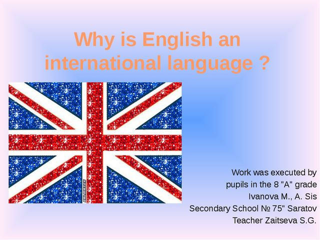 Why is English an international language ? Work was executed by   pupils in t...