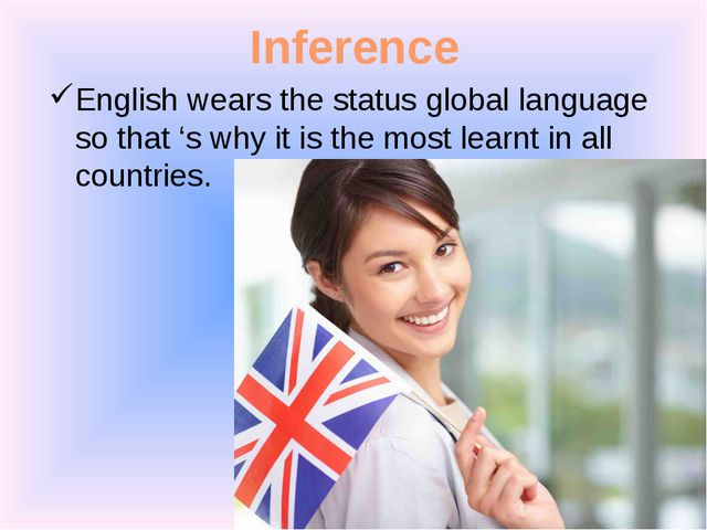 Inference English wears the status global language so that 's why it is the m...