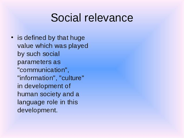 Social relevance is defined by that huge value which was played by such socia...