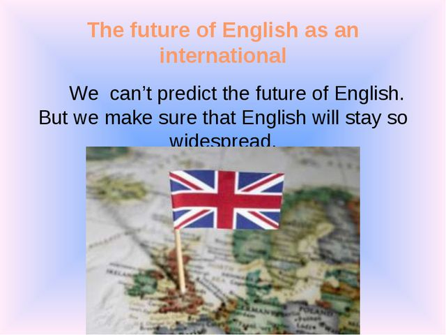 The future of English as an international We can't predict the future of Engl...