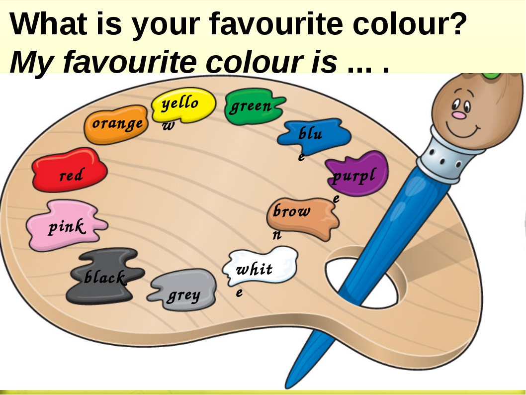 orange yellow green blue purple brown white grey black pink red What is your...