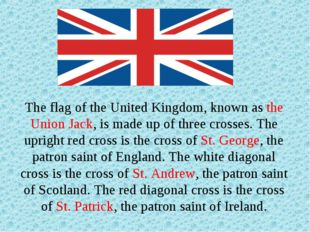The flag of the United Kingdom, known as the Union Jack, is made up of three