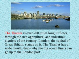 The Thames is over 200 miles long. It flows through the rich agricultural and
