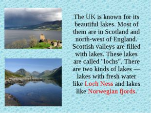 The UK is known for its beautiful lakes. Most of them are in Scotland and no