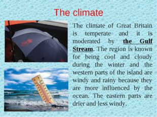 The climate The climate of Great Britain is temperate and it is moderated by