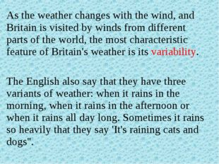 As the weather changes with the wind, and Britain is visited by winds from di
