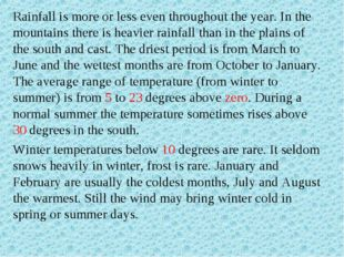 Rainfall is more or less even throughout the year. In the mountains there is
