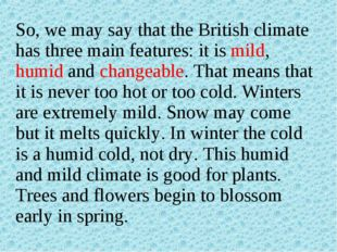 So, we may say that the British climate has three main features: it is mild,
