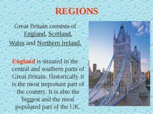 REGIONS Great Britain consists of England, Scotland, Wales and Northern Irela