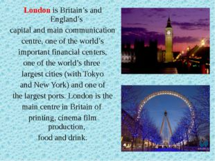 London is Britain's and England's capital and main communication centre, one