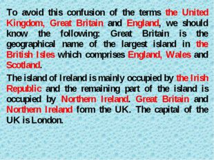 To avoid this confusion of the terms the United Kingdom, Great Britain and En