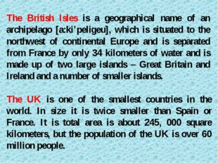 The British Isles is a geographical name of an archipelago [a:ki'peligeu], wh