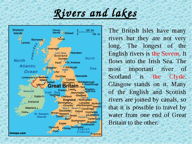 Rivers and lakes The British Isles have many rivers but they are not very lon...