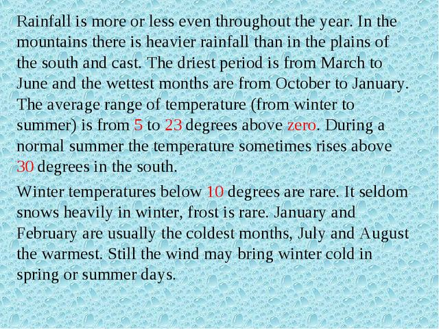 Rainfall is more or less even throughout the year. In the mountains there is...
