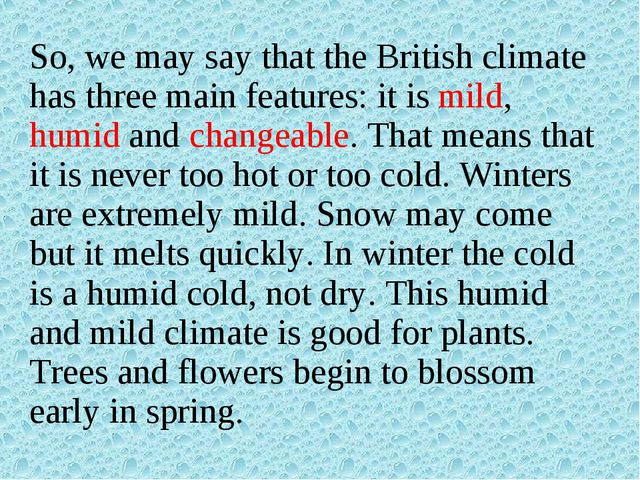 So, we may say that the British climate has three main features: it is mild,...