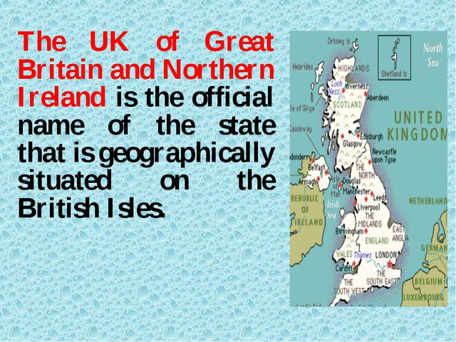 The UK of Great Britain and Northern Ireland is the official name of the stat...